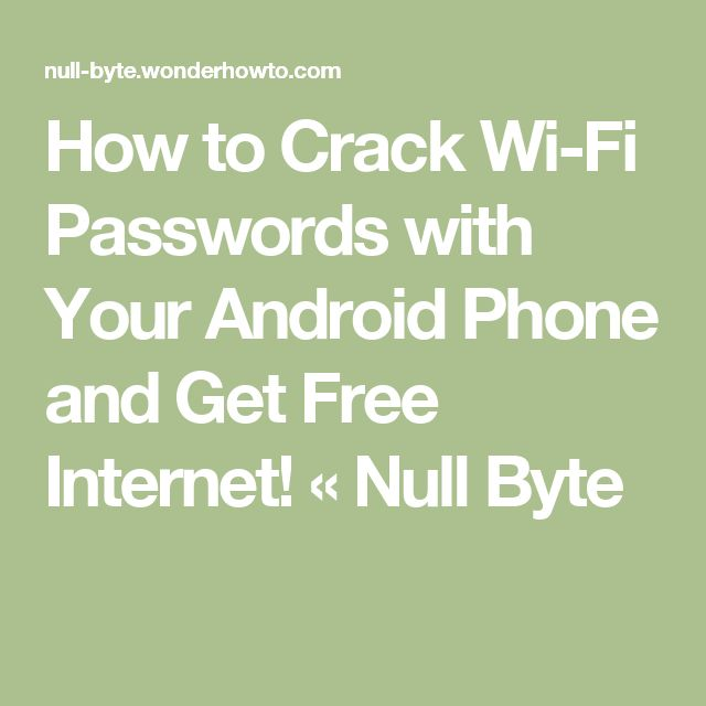 How to Crack Wi-Fi Passwords with Your Android Phone and Get Free Internet! « Null Byte