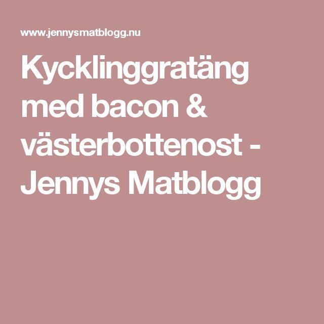 Kycklinggratäng med bacon & västerbottenost - Jennys Matblogg