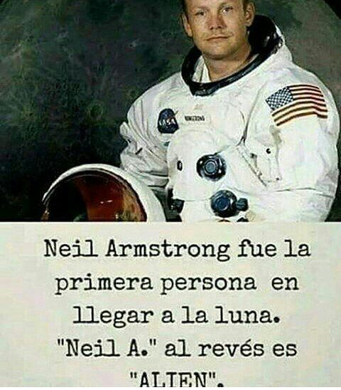 "#NeilArmstrong was the #first person to #arrive the #moon. ""Neil A."" #backwards is ""#ALIEN"". ------- #primera #luna #llegar #AlReves #alienigena #conspiracytheory #conspiracion #teoria"