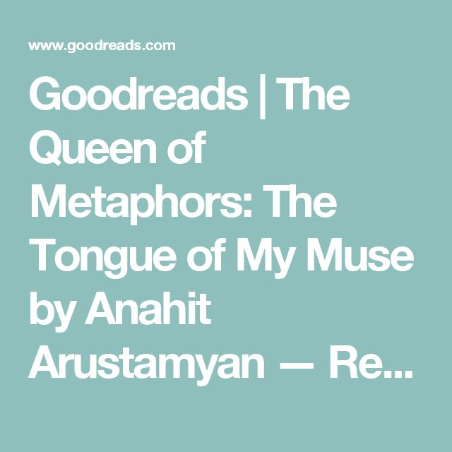 Goodreads | The Queen of Metaphors: The Tongue of My Muse by Anahit Arustamyan — Reviews, Discussion, Bookclubs, Lists