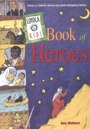 Loyola Kids Book of Heroes: Stories of Catholic Heroes and Saints throughout History by Amy Welborn,http://www.amazon.com/dp/082941584X/ref=cm_sw_r_pi_dp_.KbBsb1JW03ZQCFH
