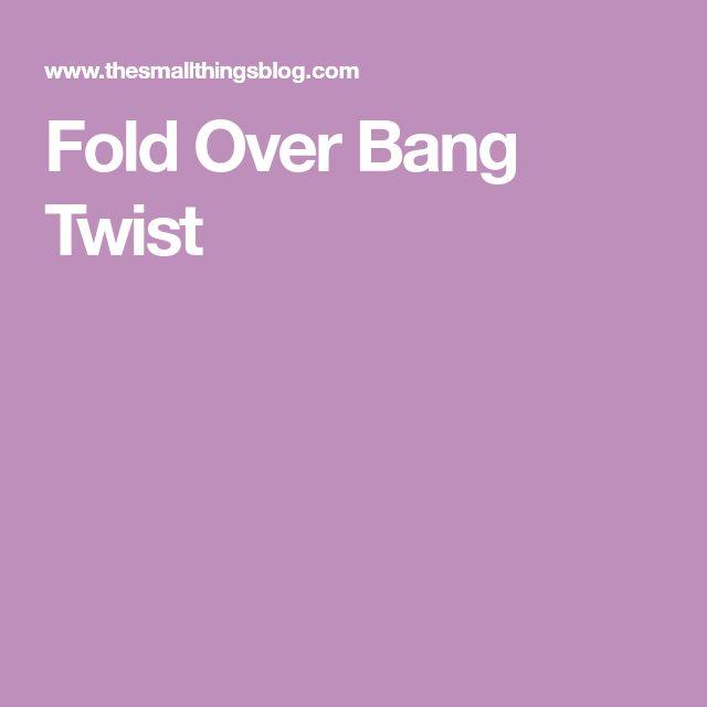 Fold Over Bang Twist