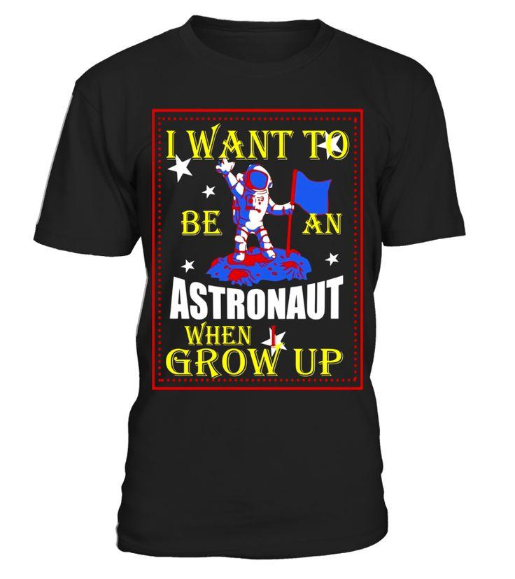 I Want to be an Astronaut When I Grow Up T-Shirt  niece#tshirt#tee#gift#holiday#art#design#designer#tshirtformen#tshirtforwomen#besttshirt#funnytshirt#age#name#october#november#december#happy#grandparent#blackFriday#family#thanksgiving#birthday#image#photo#ideas#sweetshirt#bestfriend#nurse#winter#america#american#lovely#unisex#sexy#veteran#cooldesign#mug#mugs#awesome#holiday#season#cuteshirt