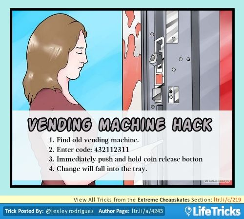 1. Find old vending machine. 2. Enter code: 432112311. 3. Immediately push and hold coin release button. 4. Change will fall in the tray.