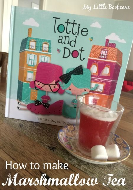 Tottie and Dot ~ lessons about friendship and competition ~ includes recipe for marshmallow tea!
