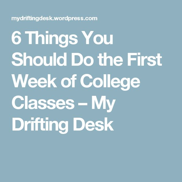 6 Things You Should Do the First Week of College Classes – My Drifting Desk