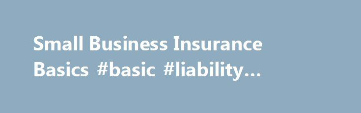 Small Business Insurance Basics #basic #liability #insurance http://north-dakota.remmont.com/small-business-insurance-basics-basic-liability-insurance/  # Small Business Insurance Basics Insurers often combine a number of insurance coverages into a package that is sold as a single contract. The most common policy for small businesses is the Businessowners Policy (BOP). The BOP combines coverage for all major property and liability insurance risks as well as many additional coverages into one…