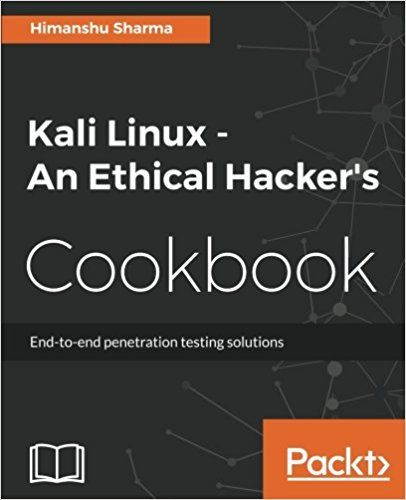 Kali Linux An Ethical Hacker S Cookbook End To End Penetration