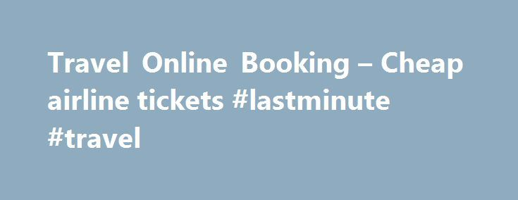 Travel Online Booking – Cheap airline tickets #lastminute #travel http://travel.remmont.com/travel-online-booking-cheap-airline-tickets-lastminute-travel/  #airfare cheap # Why us? Quick and easy search for airline ticketsand hotels Automatic selection of the best prices Instant online booking takes a few minutes You want to know the exact date of your trip? You want to plan your trip in advance? You want to know when prices are cheaper? Our calendar with […]The post Travel Online Booking –…