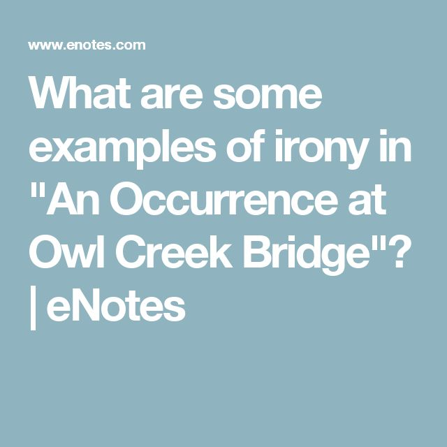 "situational irony of an occurence at owl creek The theme of ambrose bierce's story, ""an occurrence at owl creek bridge,"" is   instead, it discusses one of the literary elements (situational irony) and explains."