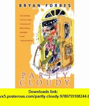 Partly Cloudy (9780755108244) Bryan Forbes , ISBN-10: 0755108248  , ISBN-13: 978-0755108244 ,  , tutorials , pdf , ebook , torrent , downloads , rapidshare , filesonic , hotfile , megaupload , fileserve