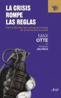 La crisis rompe las reglas : cómo afrontar las nuevas amenazas de la economía mundial / Max Otte con Thomas Helfrich ; traducción de Sergio Pawlowsky.