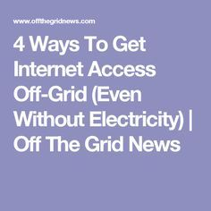 4 Ways To Get Internet Access Off-Grid (Even Without Electricity) | Off The Grid News