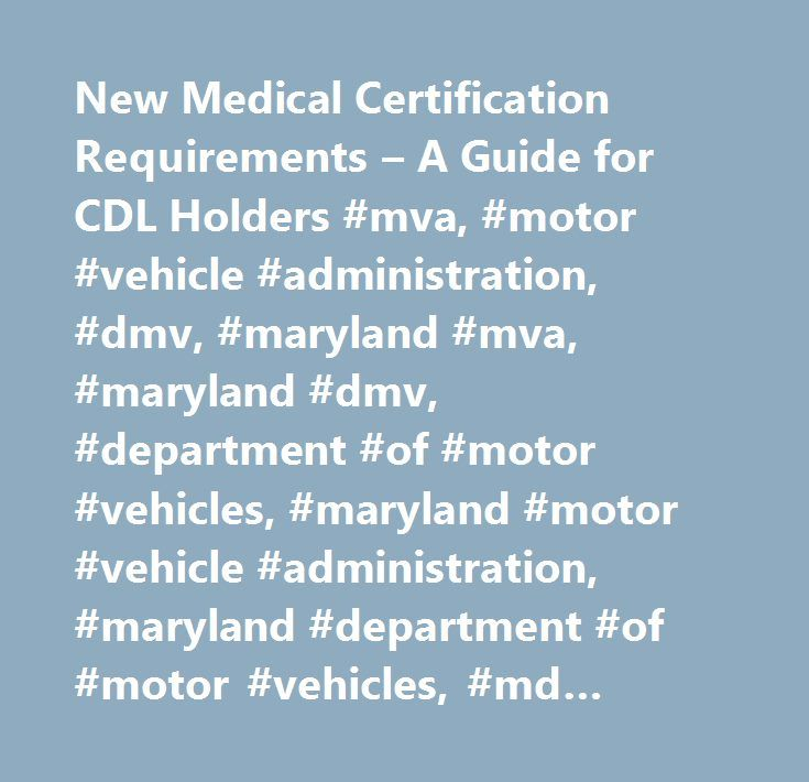 New Medical Certification Requirements – A Guide for CDL Holders #mva, #motor #vehicle #administration, #dmv, #maryland #mva, #maryland #dmv, #department #of #motor #vehicles, #maryland #motor #vehicle #administration, #maryland #department #of #motor #vehicles, #md #mva, #md #dmv,drivers, #driver's, #license, #id, #identification, #permit, #driving, #learner's, #learners, #licenses, #licence, #provisional, #test, #rookie, #teen #driver…