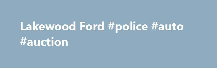 Lakewood Ford #police #auto #auction http://pakistan.remmont.com/lakewood-ford-police-auto-auction/  #used vehicles # Come Visit Us! Parts Department Monday 8:00 am – 6:30 pm Tuesday 8:00 am – 6:30 pm Wednesday 8:00 am – 6:30 pm Thursday 8:00 am – 6:30 pm Friday 8:00 am – 6:30 pm Saturday 9:00 am – 5:30 pm Sunday Closed Lakewood Ford in Washington has a strong and committed sales staff with many years of experience satisfying our customers' needs. Feel free to browse our massive Ford…
