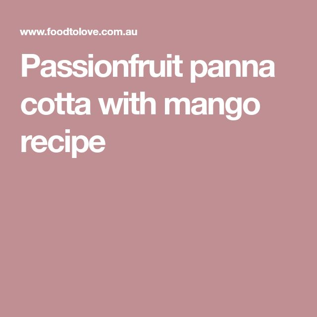 Passionfruit panna cotta with mango recipe