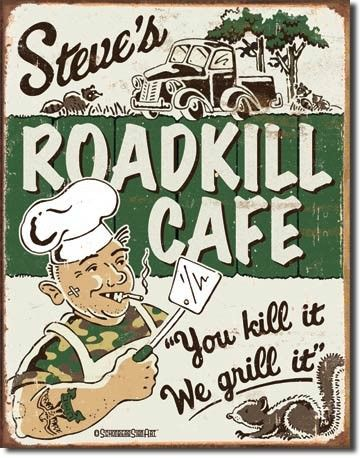 Steves Roadkill Cafe | Tin | Metal | Sign | Nostalgic | Vintage | Retro | You kill it We grill it | Funny Sign | Redneck Sign | A Simpler Time