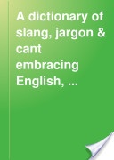 """""""A Dictionary of Slang, Jargon and Cant, Vol. 1 - A to K"""" - Albert Barrere & Charles G. Leland, 1897, 500 pp."""