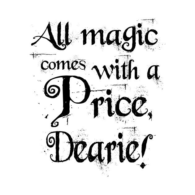 Check Out This Awesome All Magic Comes With A Price Dearie T Shirt Design On Teepublic Once Up A Time Once Upon A Time Sunshine Quotes