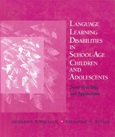 """Language Learning Disabilities in School-Age Children and Adolescents: Some Principles and Applications:   Provides readers with strategies for facilitating language learning and literacy learning. Several themes are included: the meaning of academic learning and learning potential; the effect of oral and written language proficiency on successful learning; and the """"whys"""" and """"hows"""" of delivering services to language- and learning-disabled students."""