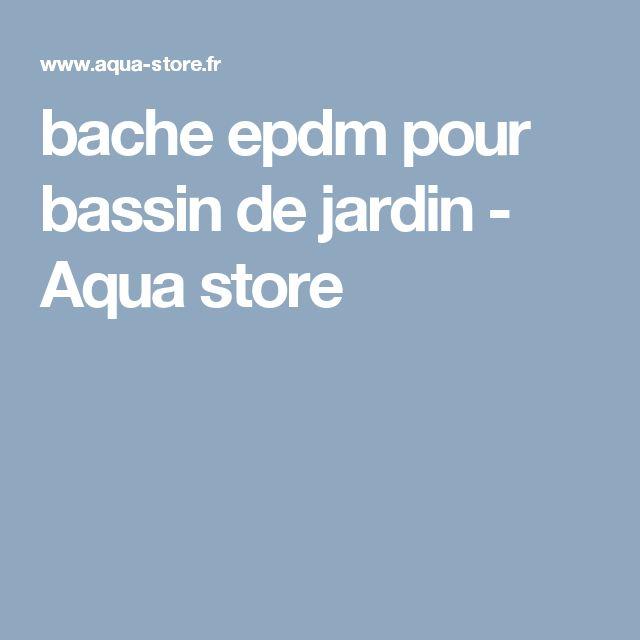 Bache epdm pour bassin de jardin aqua store bassins jardins aquatiques pinterest aqua - Bassin canard bache ...