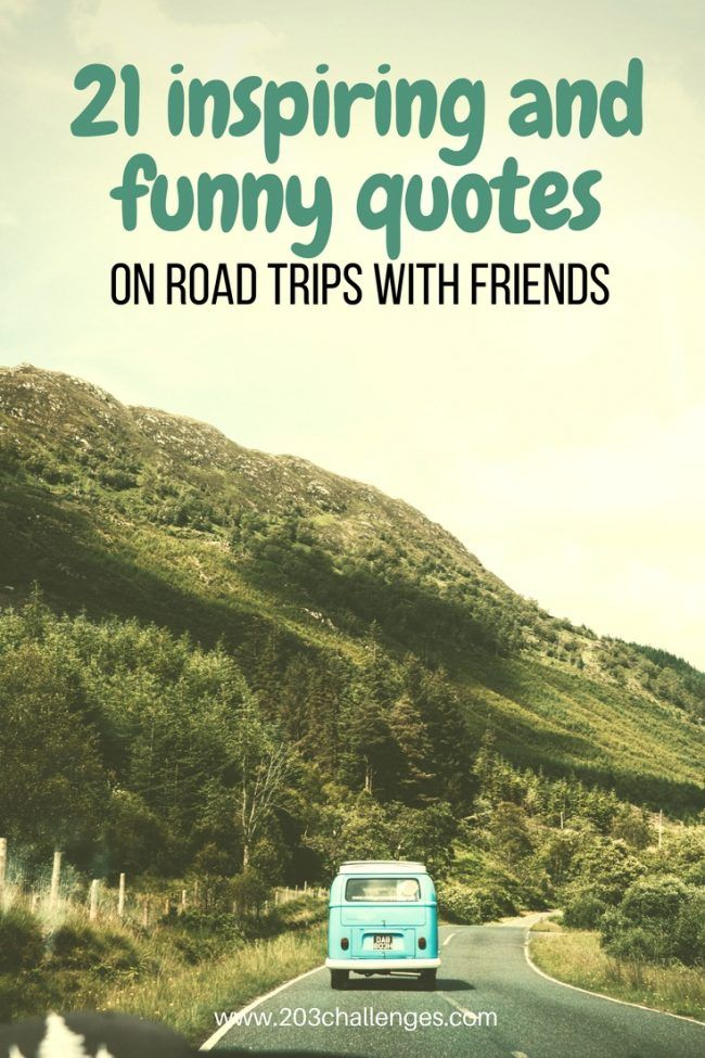 21 Inspiring And Funny Quotes On Road Trips With Friends Best Of