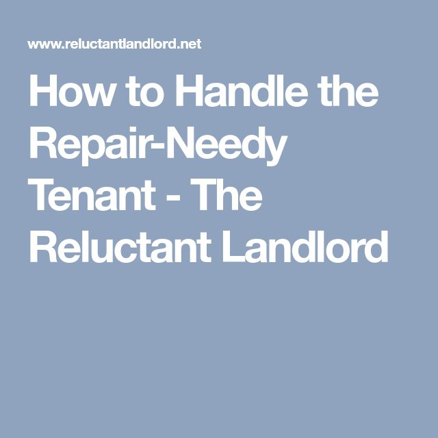How to Handle the Repair-Needy Tenant - The Reluctant Landlord