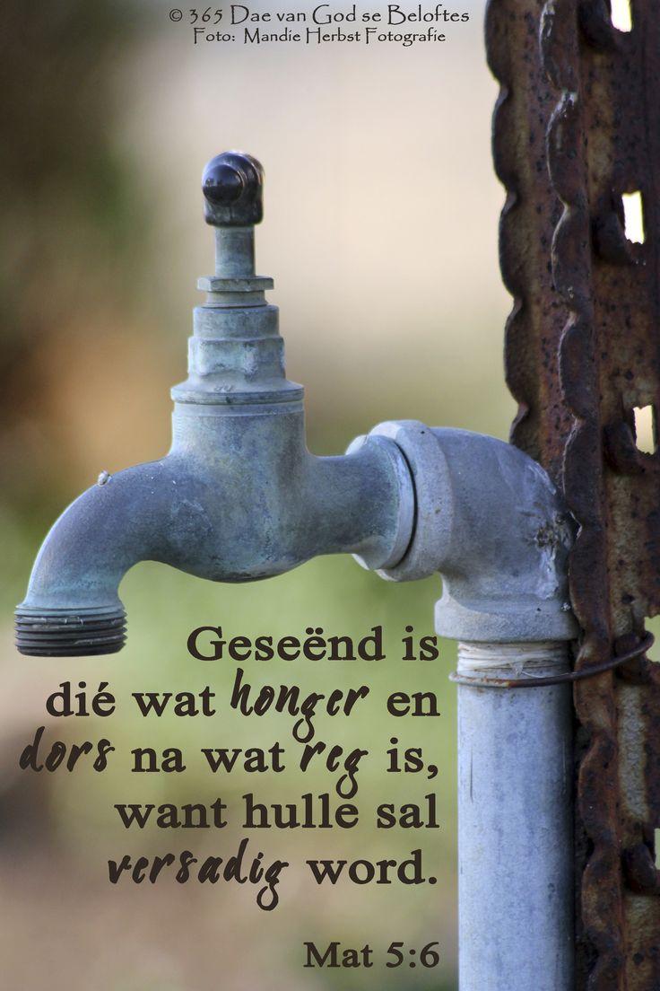 Dag 63 Bybelvers: Mat 5:6 Geseënd is dié wat honger en dors na wat reg is, want hulle sal versadig word