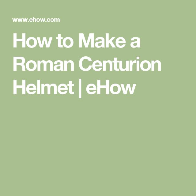 How to Make a Roman Centurion Helmet | eHow