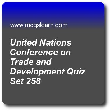 United Nations Conference on Trade And Development Quizzes:   general knowledge Quiz 258 Questions and Answers - Practice GK MCQsquestions and answers to learn united nations conference on trade and development quiz with answers. Practice MCQs to test learning on united nations conference on trade and development, equinoxes and solstices, layers of earth, automobile, human musculoskeletal system quizzes. Online united nations conference on trade and development worksheets has study guide..