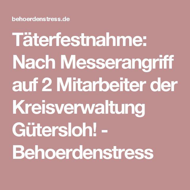 Täterfestnahme: Nach Messerangriff auf 2 Mitarbeiter der Kreisverwaltung Gütersloh! - Behoerdenstress