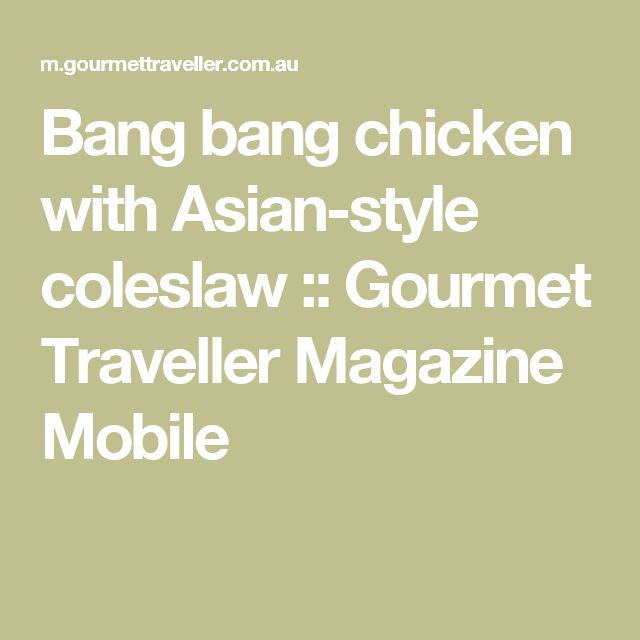 Bang bang chicken with Asian-style coleslaw :: Gourmet Traveller Magazine Mobile