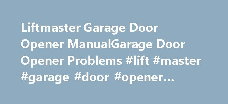 Liftmaster Garage Door Opener ManualGarage Door Opener Problems #lift #master #garage #door #opener #troubleshooting http://south-africa.remmont.com/liftmaster-garage-door-opener-manualgarage-door-opener-problems-lift-master-garage-door-opener-troubleshooting/  Liftmaster Garage Door Opener Manual GARAGEDOOROPENERGARAGEDOOROPENER Model 3595 3/4 HP For Residential Use Place entrapment warning label on wall next to garagedoor control. 11. Place manual release The GarageDoorOpener Surge…