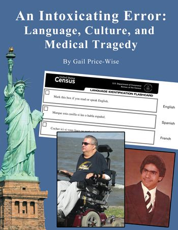 "An Intoxicating Error:  Language, Culture, and Medical Tragedy "" ... arguably the single most important medical malpractice case related to language.""   flculturalcompetence.org"