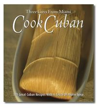 Three Guys From Miami: Cuban Recipes, Travel, and Culture - Everything you wanted to know about Cuban food!