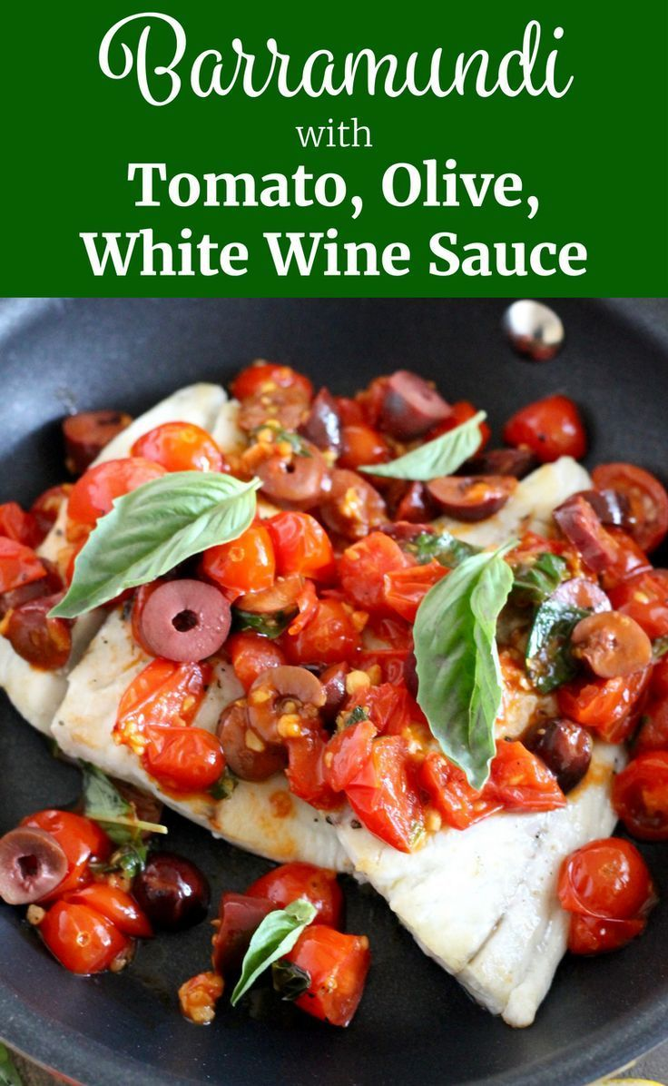 This Barramundi With Tomato Olive White Wine Sauce Recipe Is So Healthy And Incredibly Flavorful It S Easy Enoug White Wine Sauce Barramundi Recipes Recipes