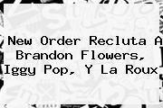 http://tecnoautos.com/wp-content/uploads/imagenes/tendencias/thumbs/new-order-recluta-a-brandon-flowers-iggy-pop-y-la-roux.jpg Sopitas. New Order recluta a Brandon Flowers, Iggy Pop, y La Roux, Enlaces, Imágenes, Videos y Tweets - http://tecnoautos.com/actualidad/sopitas-new-order-recluta-a-brandon-flowers-iggy-pop-y-la-roux/