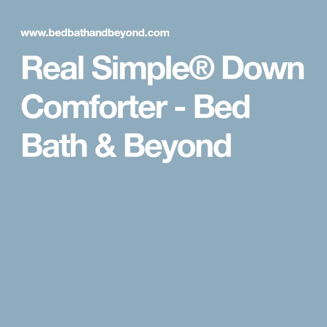 Real Simple® Down Comforter - Bed Bath & Beyond