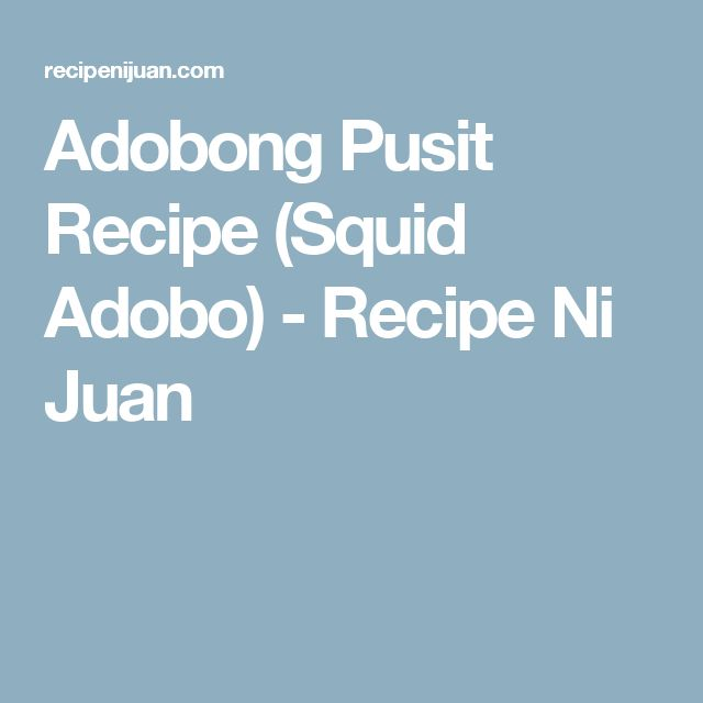 Adobong Pusit Recipe (Squid Adobo) - Recipe Ni Juan