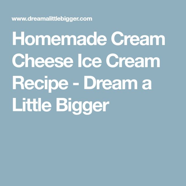 Homemade Cream Cheese Ice Cream Recipe - Dream a Little Bigger