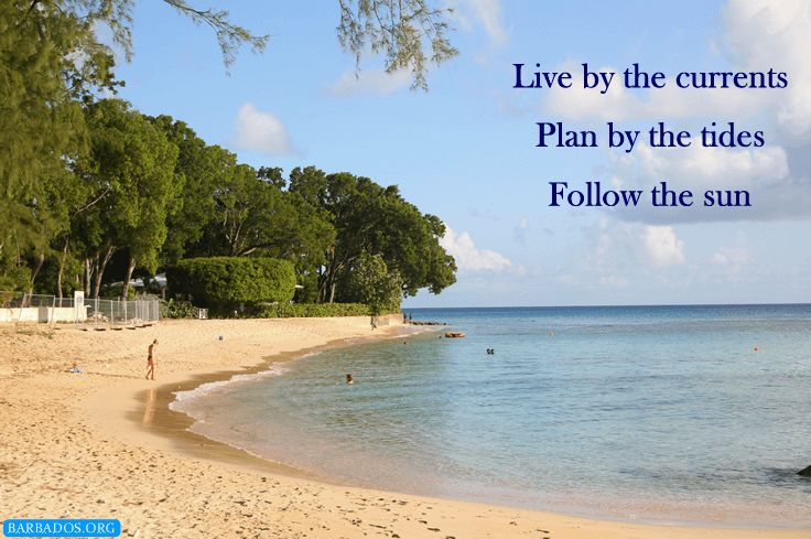 Inspiration from Barbados: Live by the currents Plan by the tides Follow the sun