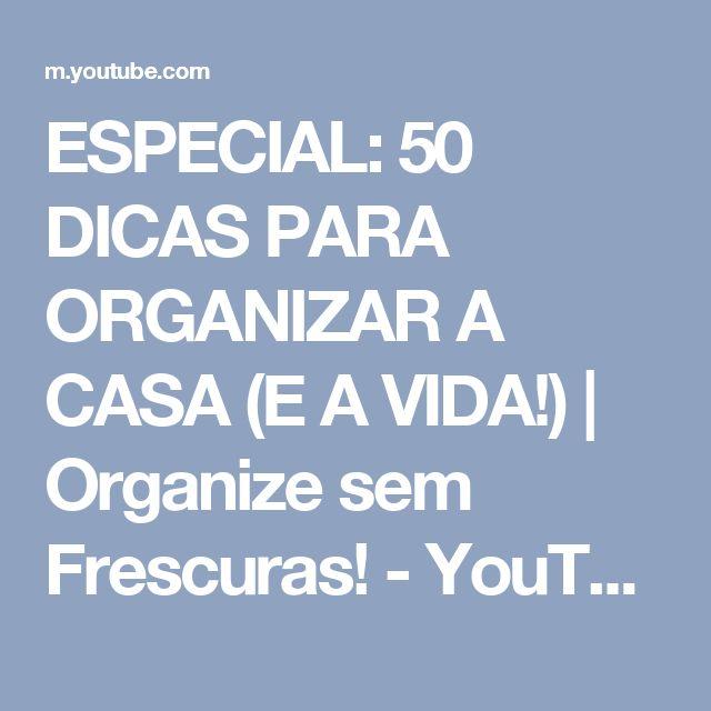 ESPECIAL: 50 DICAS PARA ORGANIZAR A CASA (E A VIDA!) | Organize sem Frescuras! - YouTube