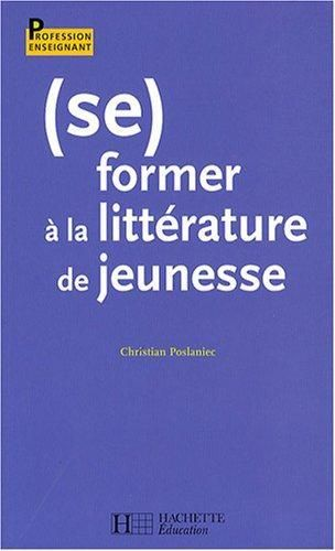 (se) former à la littérature de jeunesse / Christian Poslaniec http://cataloguescd.univ-poitiers.fr/masc/Integration/EXPLOITATION/statique/cataTITN.asp?id=833527