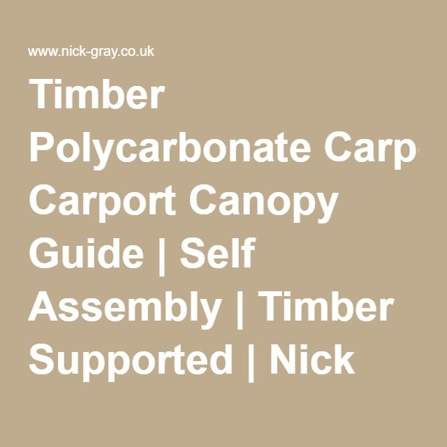 Timber Polycarbonate Carport Canopy Guide | Self Assembly | Timber Supported | Nick Gray Limited