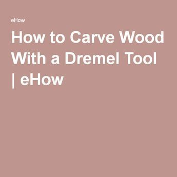 How to Carve Wood With a Dremel Tool | eHow