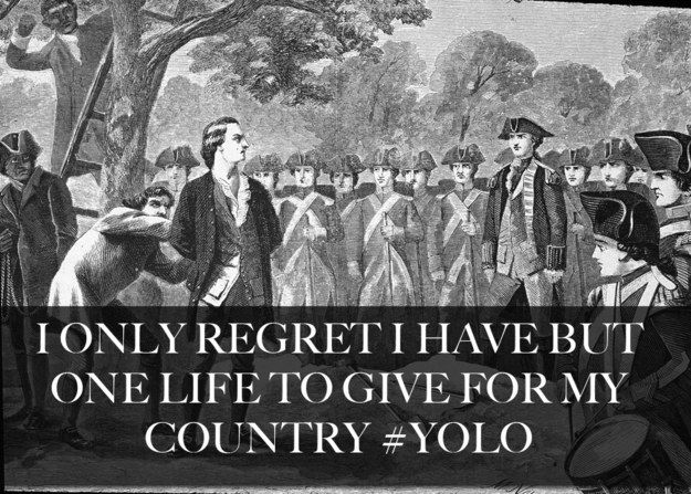 Nathan Hale I only regret I have but one life to give for my country #YOLO , history humor