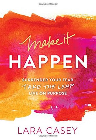 Make it Happen: Surrender Your Fear. Take the Leap. Live On Purpose. - – Unveiled Wife Online Book Store