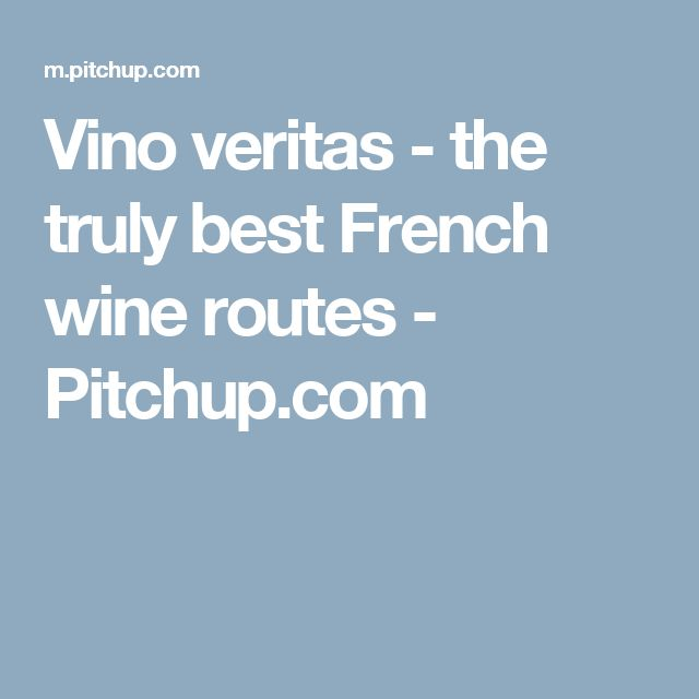 Vino veritas - the truly best French wine routes - Pitchup.com