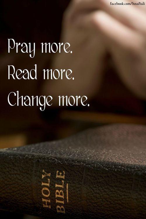 The more you pray, the more you read, the more you change...