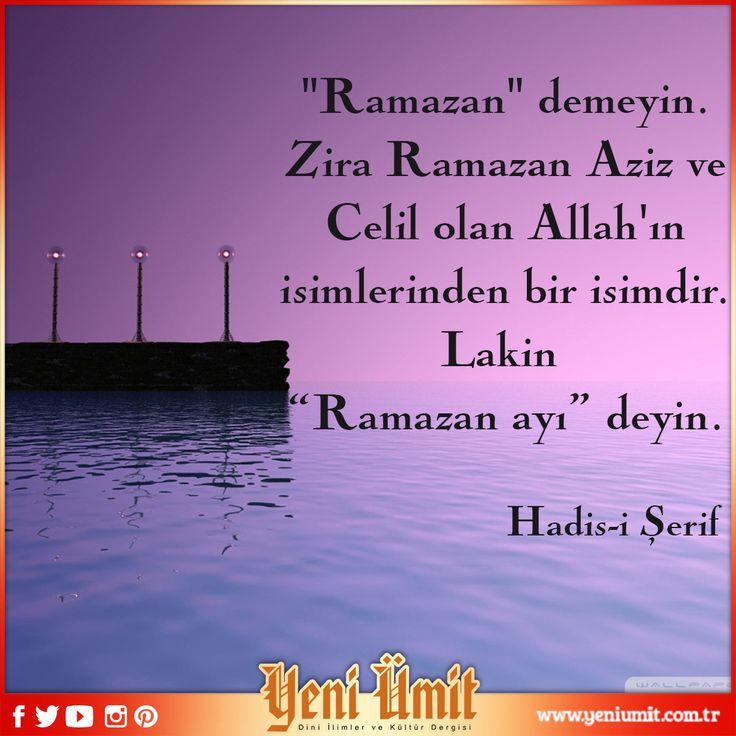 """""""Ramazan"""" demeyin. Zira Ramazan Aziz ve Celil olan Allah'in isimlerinden bir isimdir. Lakin """"Ramazan ayı"""" deyin.Hadis-i Şerif Hz. Ebu Hureyre (r.a.) #yeniümit #yeniümitdergi #dergi #ramazan #ramazanışerif #ramadan #hadis #hadisişerif #ayet #sure #ramazanayı #hosgeldinyaşehriramazan #hosgeldinramazan #mübarekramazanayı"""
